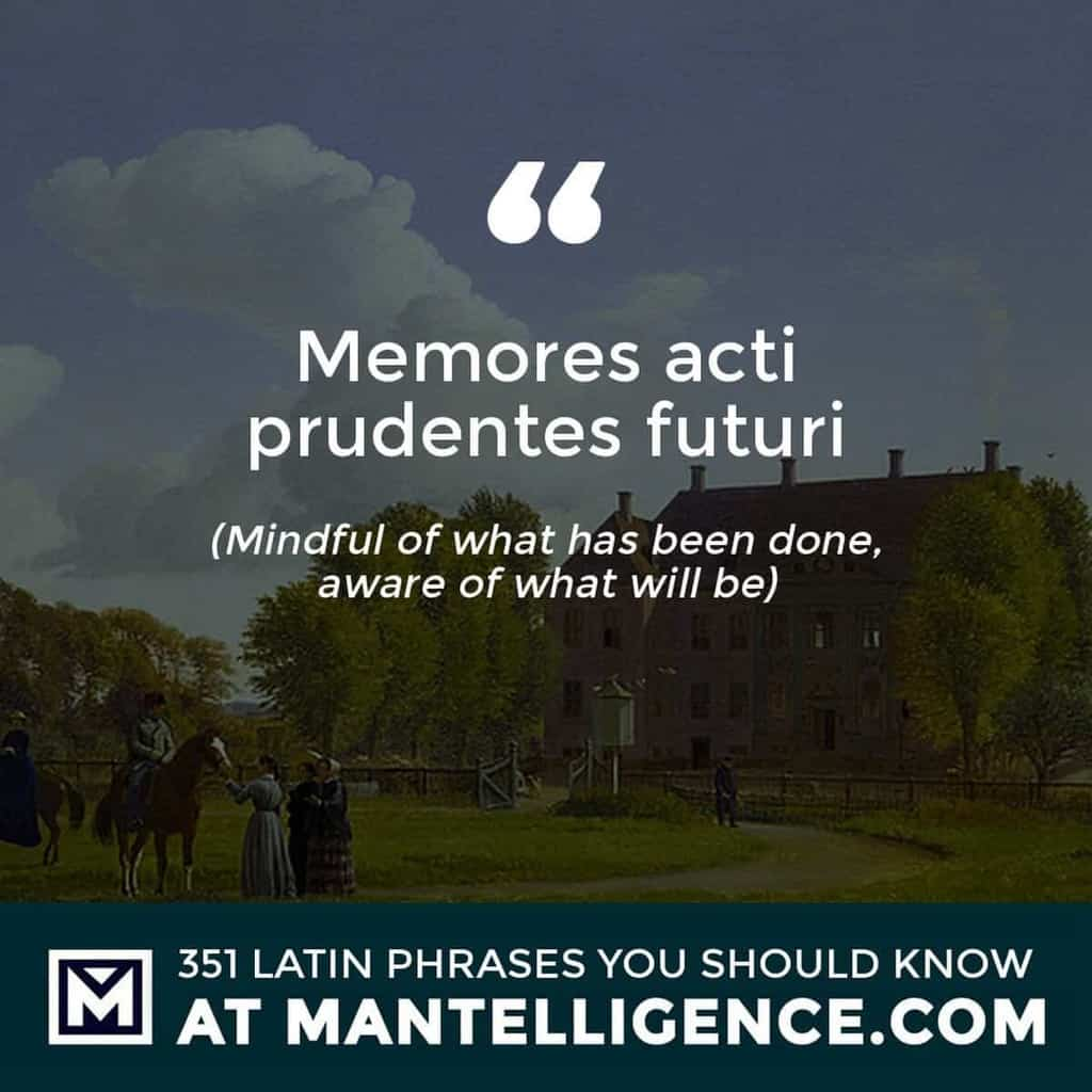 Memores acti prudentes futuri - Mindful of what has been done, aware of what will be