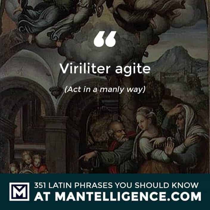 Viriliter agite - Act in a manly way