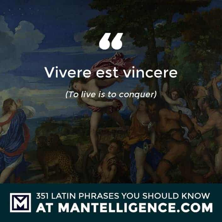 Vivere est vincere - To live is to conquer