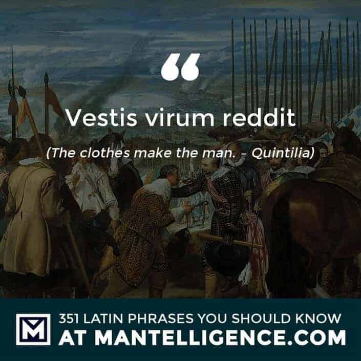 Vestis virum reddit - The clothes make the man. - Quintilia
