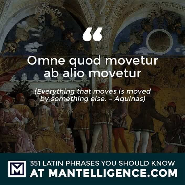 Omne quod movetur ab alio movetur - Everything that moves is moved by something else. - Aquinas