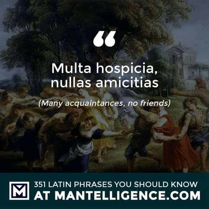 Multa hospicia, nullas amicitias - Many acquaintances, no friends