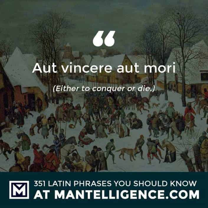 latin quotes - Aut vincere aut mori - Either to conquer or die.