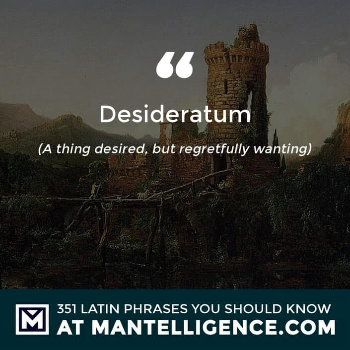 Desideratum - A thing desired, but regretfully wanting