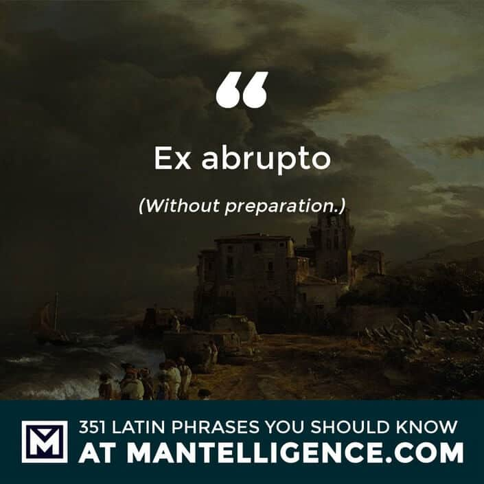 Ex abrupto - Without preparation.