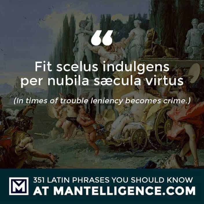 Fit scelus indulgens per nubila sæcula virtus - In times of trouble leniency becomes crime.