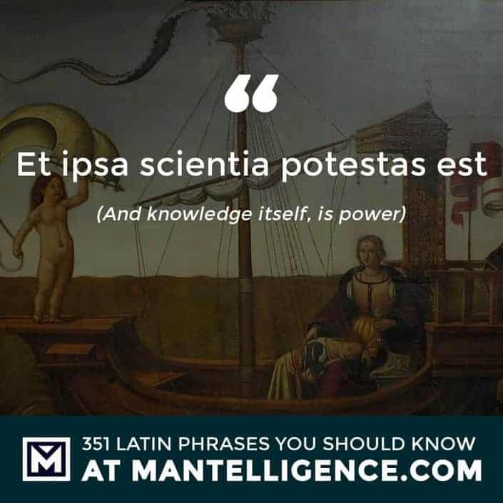 Et ipsa scientia potestas est - And knowledge itself, is power