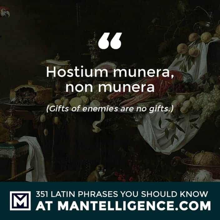 latin quotes- Hostium munera, non munera - Gifts of enemies are no gifts.