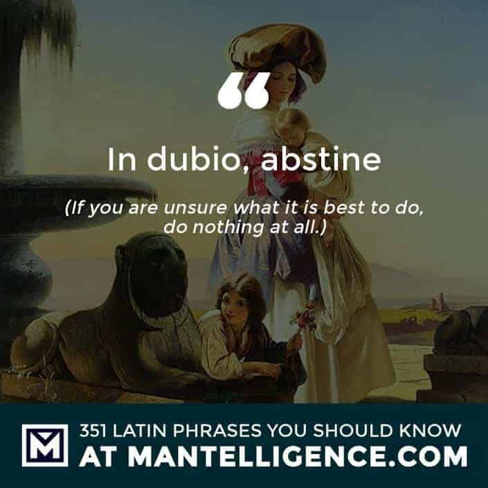 latin quotes - In dubio, abstine - If you are unsure what it is best to do, do nothing at all.