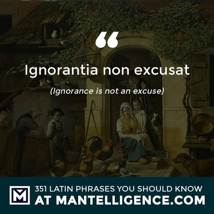 Ignorantia non excusat - Ignorance is not an excuse