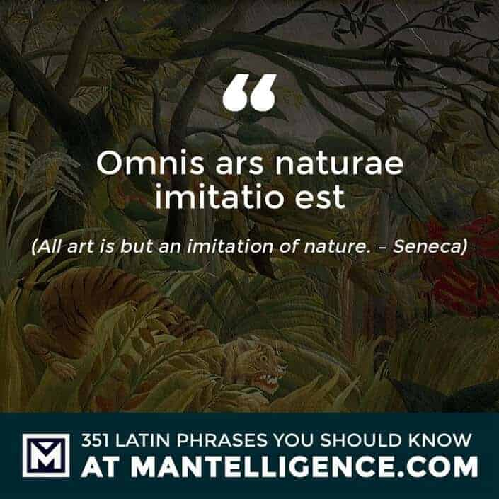 Omnis ars naturae imitatio est - All art is but an imitation of nature. - Seneca