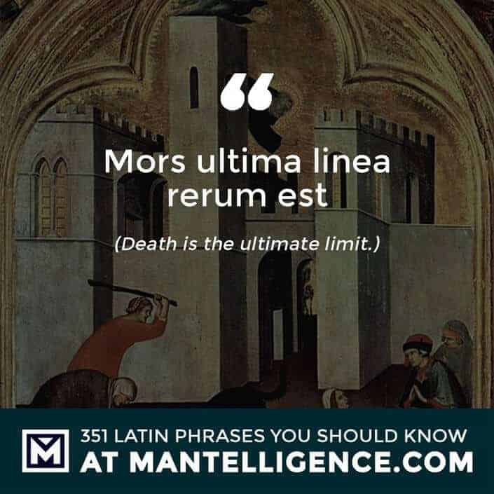 Mors ultima linea rerum est - Death is the ultimate limit.