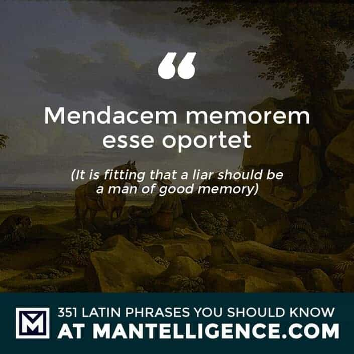latin quotes - Mendacem memorem esse oportet - It is fitting that a liar should be a man of good memory