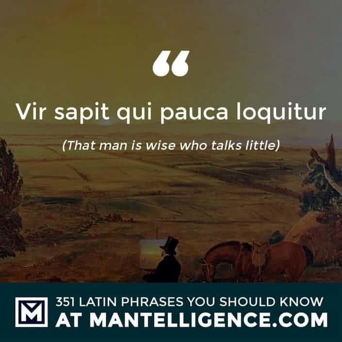 latin quotes - Vir sapit qui pauca loquitur - That man is wise who talks little