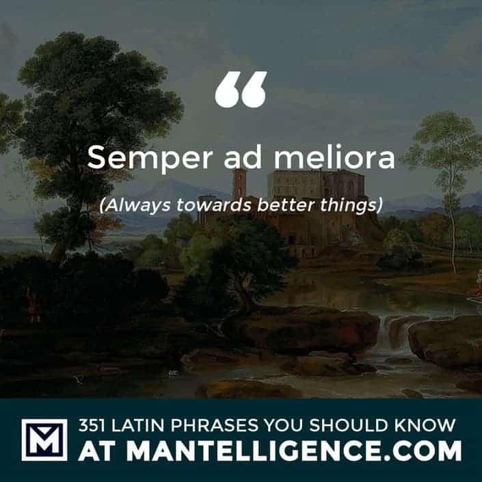 latin quotes - Semper ad meliora - Always towards better things