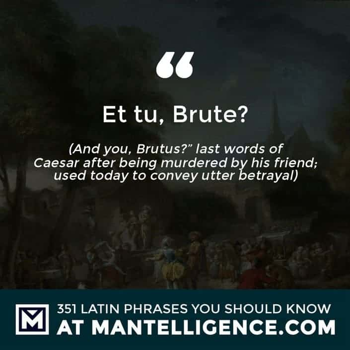 Et tu, Brute? - And you, Brutus?