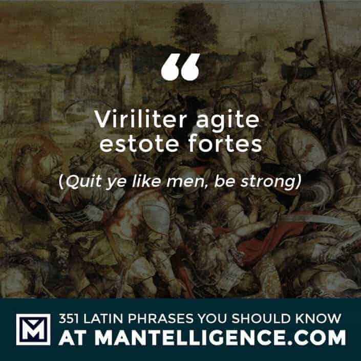Viriliter agite estote fortes - Quit ye like men, be strong
