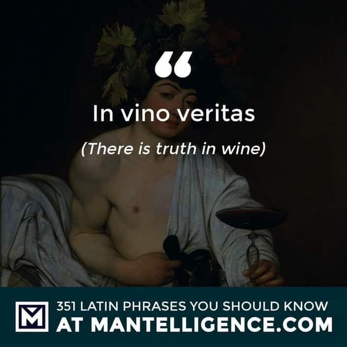 In vino veritas - There is truth in wine