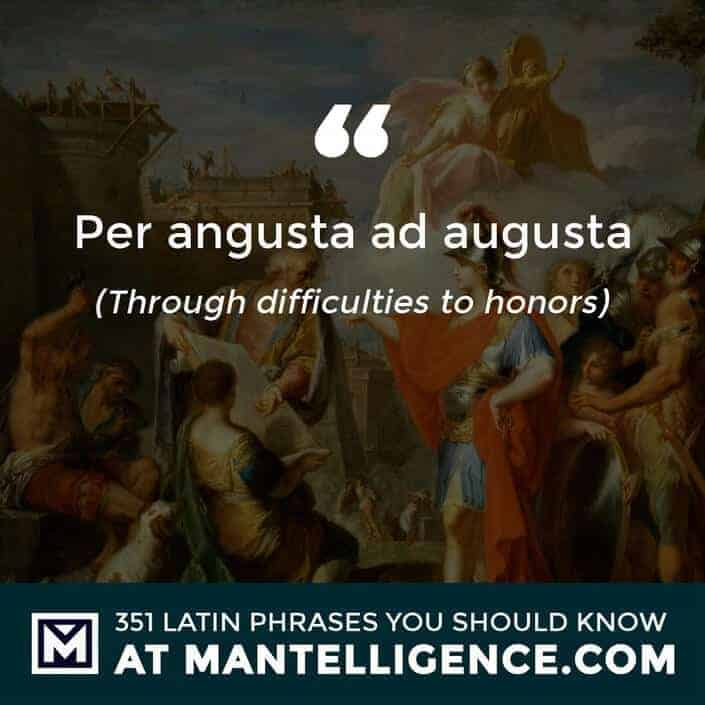 latin quotes - Per angusta ad augusta - Through difficulties to honors