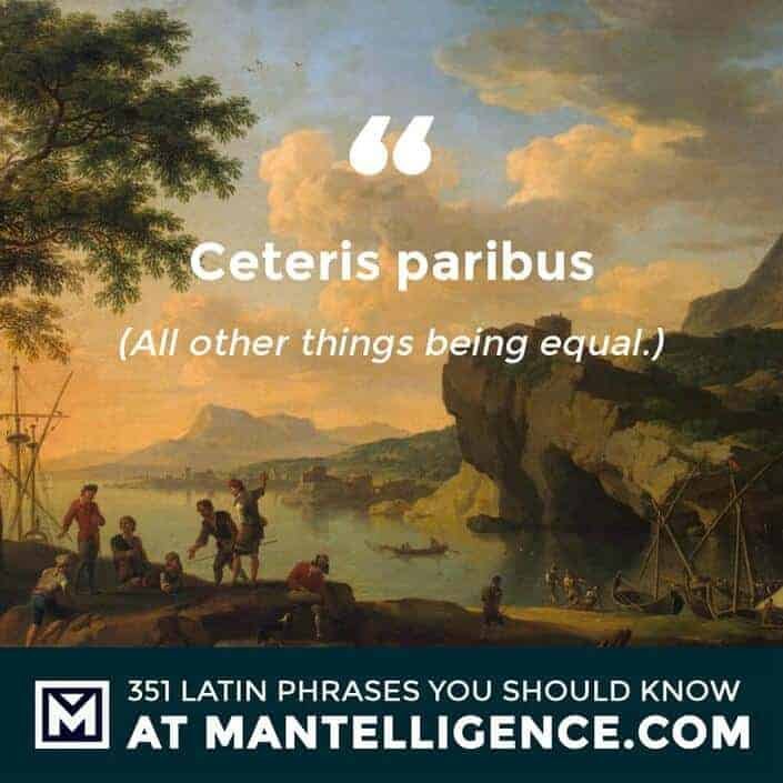 Ceteris paribus - All other things being equal.