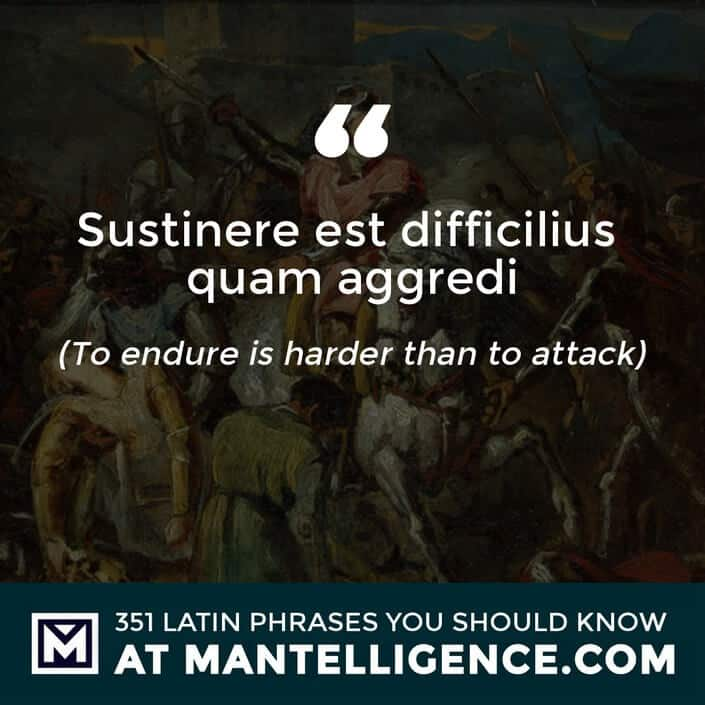 Sustinere est difficilius quam aggredi - To endure is harder to attack