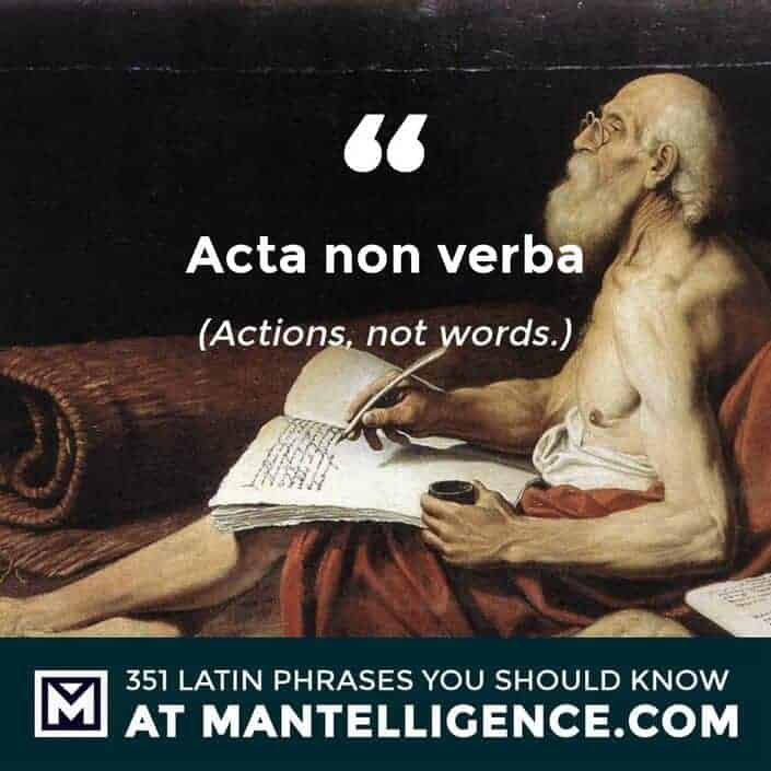 Acta non verba - Actions, not words.