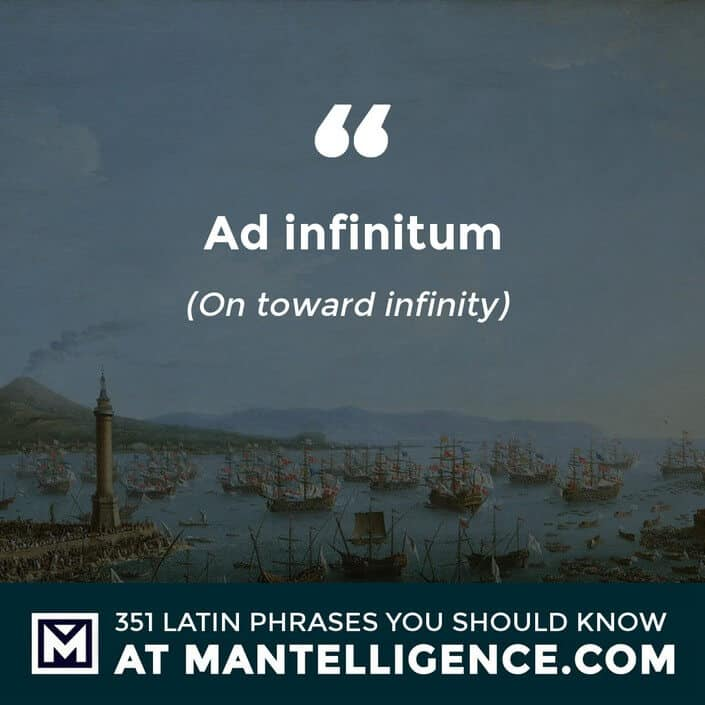 Ad infinitum - On toward infinity.