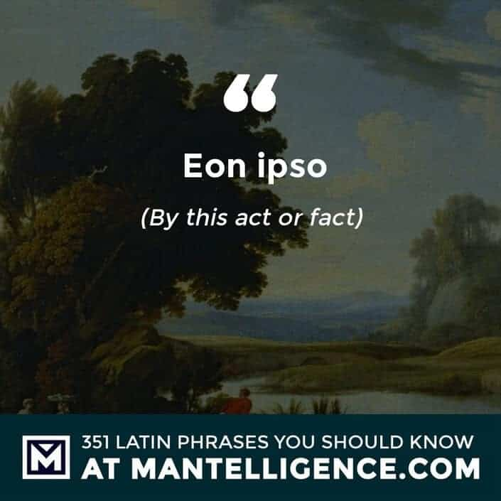 Eo Ipso - By this act (or fact).