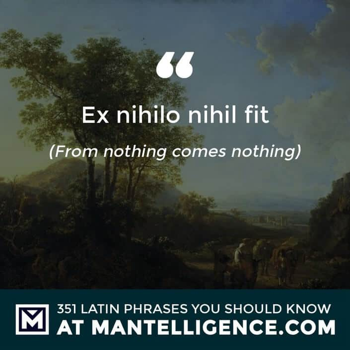 Ex Nihilo Nihil Fit - From nothing comes nothing