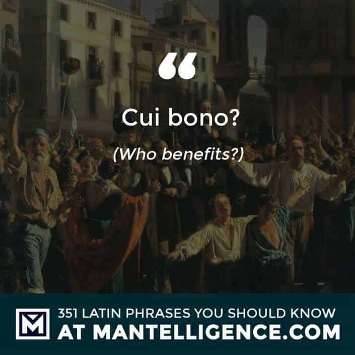 Cui bono? - who benefits?