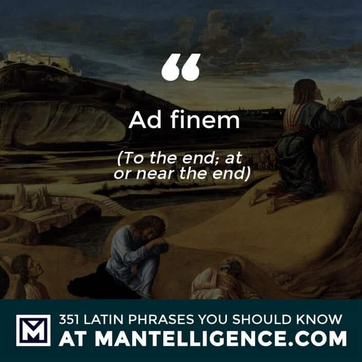 Ad finem - To the end; at or near the end.