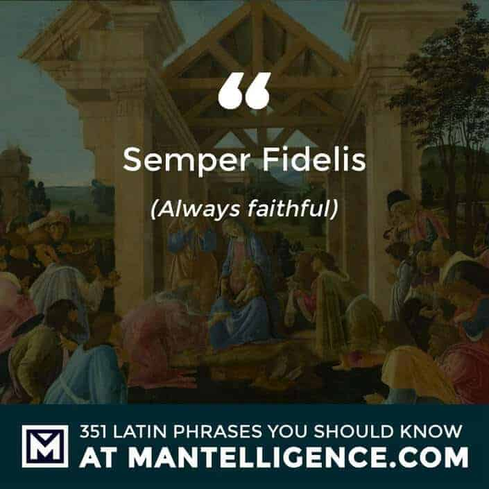 Semper Fidelis - Always faithful