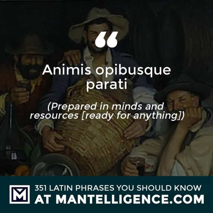 Animis opibusque parati. - Prepared in minds and resources (ready for anything).