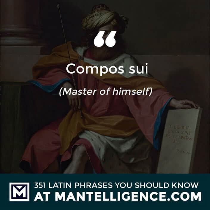 Compos sui - Master of himself.