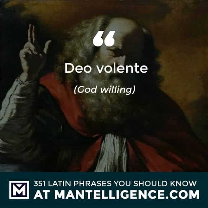 Deo volente - God willing.