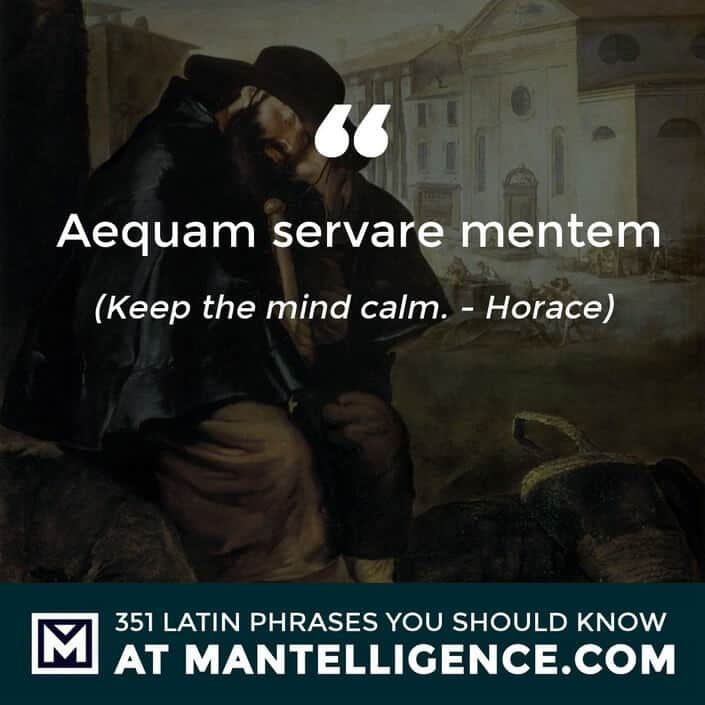 latin quotes - Aequam servare mentem - Keep the mind calm. - Horace