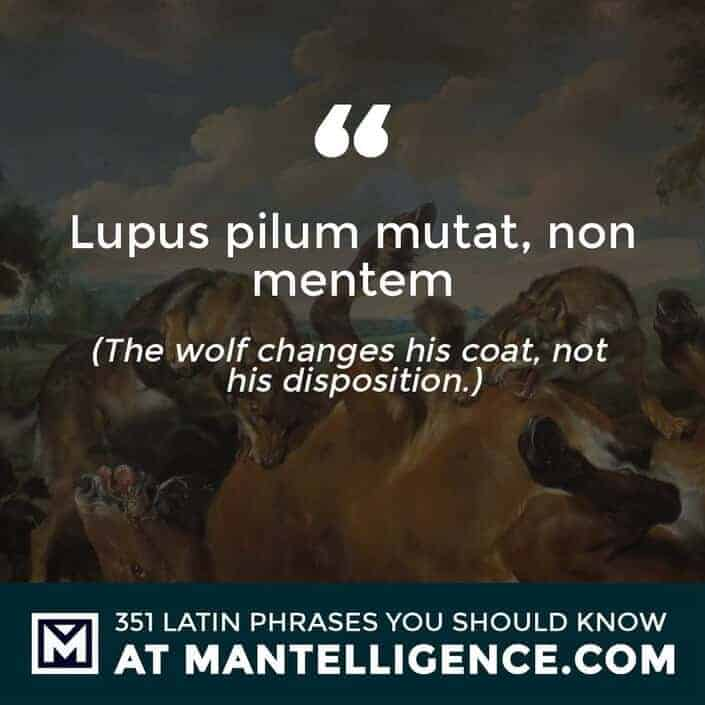 Lupus pilum mutat, non mentem - The wolf changes his coat, not his disposition.