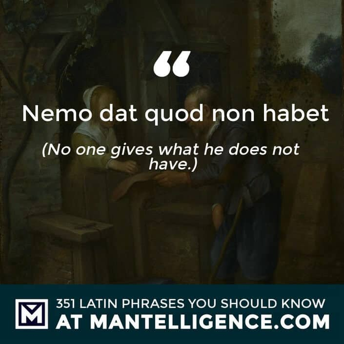 Nemo dat quod non habet - No one gives what he does not have.