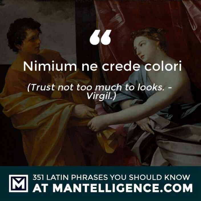 latin quotes - Nimium ne crede colori - Trust not too much to looks. - Virgil