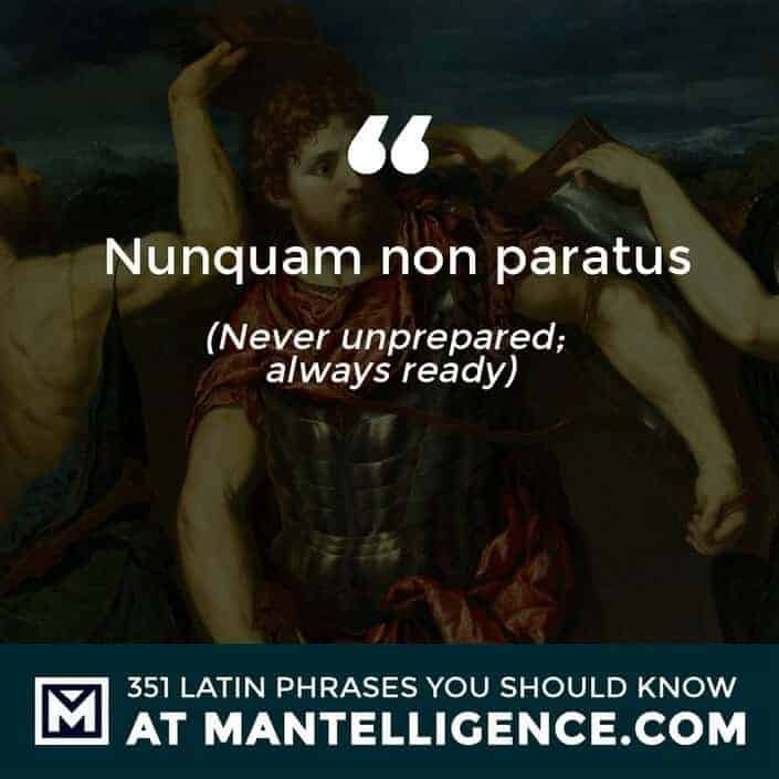 latin quotes - non paratus - Never unprepared; always ready.