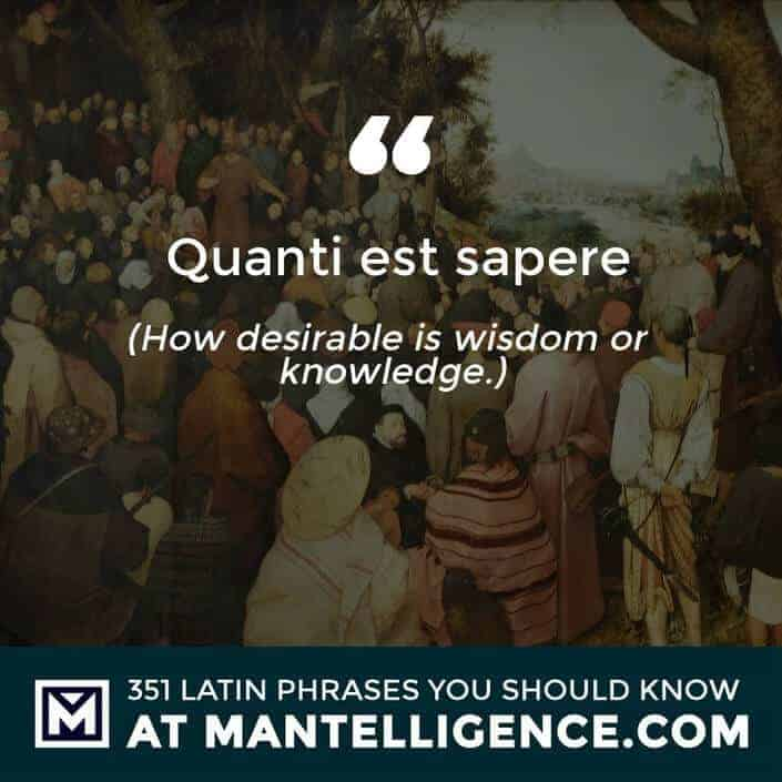 Quanti est sapere - How desirable is wisdom or knowledge.