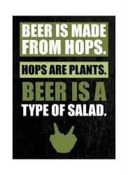 Beer Gifts - Beer Is Made From Hops Hops Are Plants Beer Is A Type Of Salad Green Print Fun Drinking Humor Bar Wall Decoration Sign