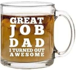 Cheap Gifts For Dad - Great Job Dad I Turned Out Awesome Coffee Mug