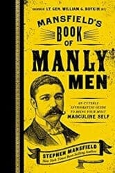 manly gifts - Mansfield's Book of Manly Men_ An Utterly Invigorating Guide to Being Your Most Masculine Self