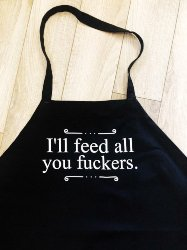 gifts for men who have everything - I'LL FEED ALL You Fuckers Funny Apron