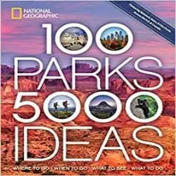 100 Parks, 5,000 Ideas Where to Go When to Go What to See, What to Do