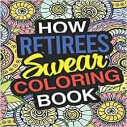 How Retirees Swear A Sweary Adult Coloring Book