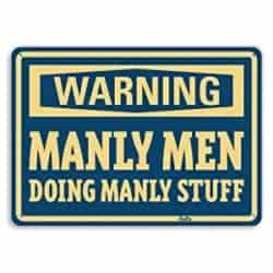Manly Gifts - WARNING Manly Men Doing Manly Stuff Aluminum Sign