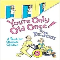 You're Only Old Once A Book for Obsolete Children